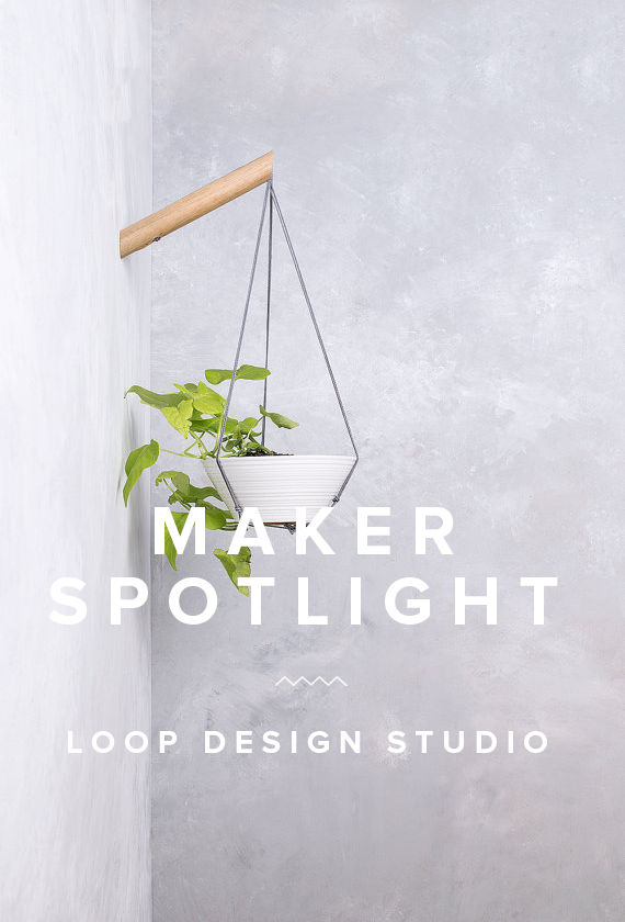 maker spotlight ~ loop design studio | almost makes perfect